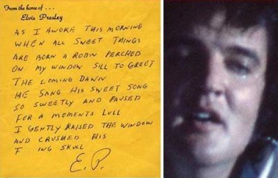 Elvis scribbled out this poem.  The note sold for over $200,000